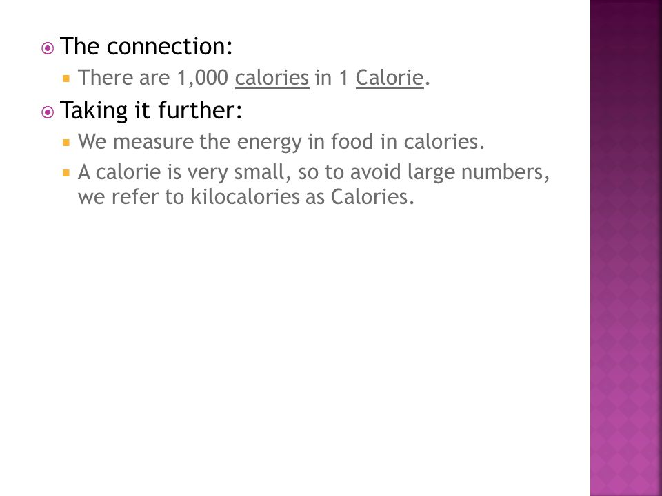  The connection:  There are 1,000 calories in 1 Calorie.