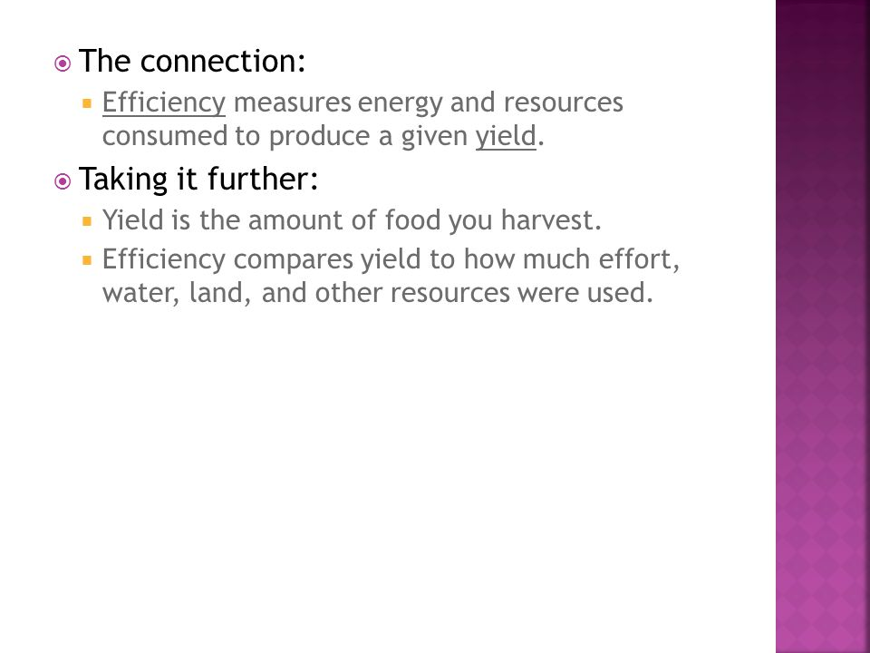  The connection:  Efficiency measures energy and resources consumed to produce a given yield.