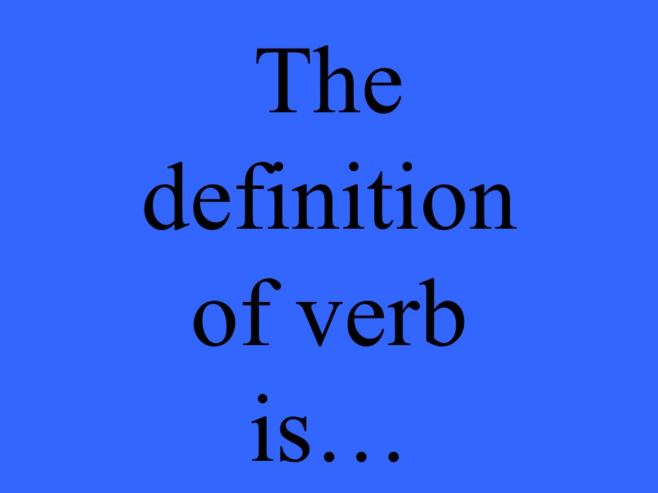 The definition of verb is…