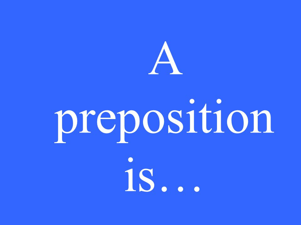 A preposition is…
