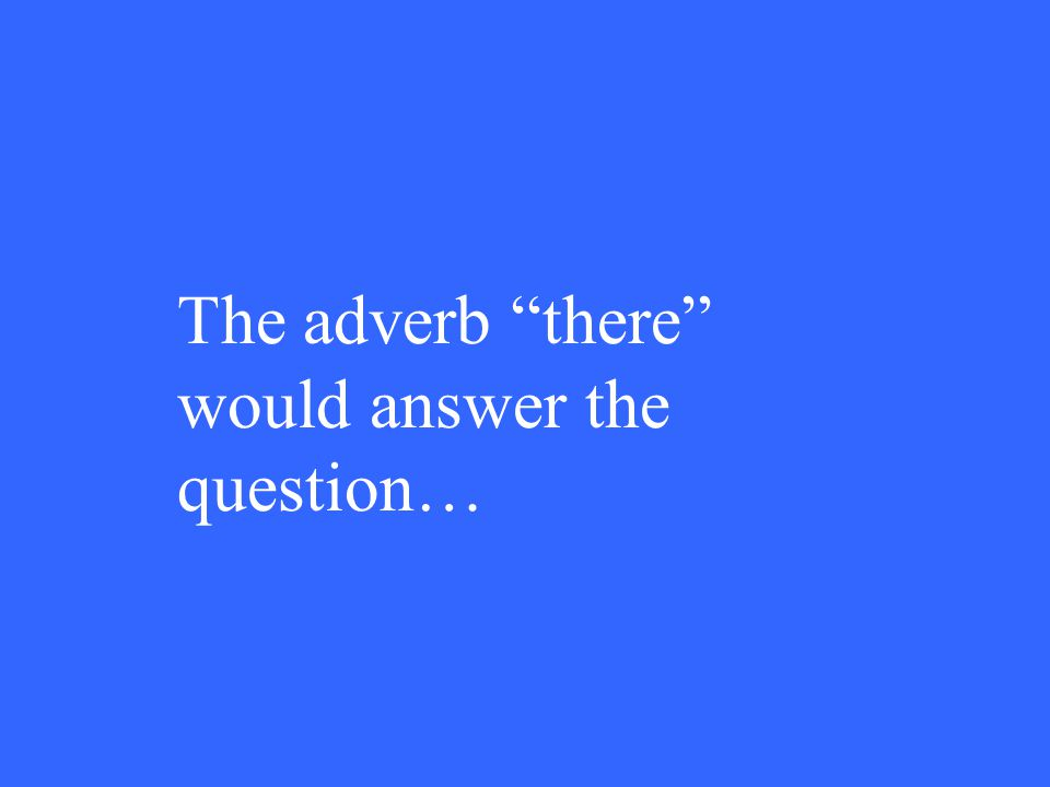 The adverb there would answer the question…