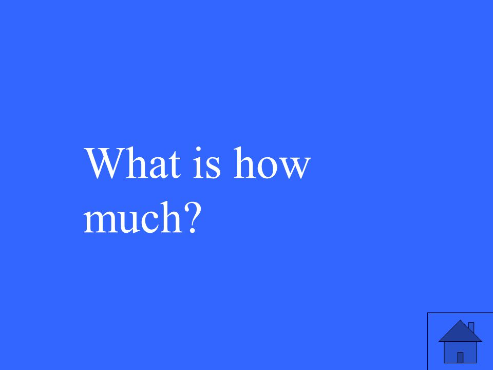 What is how much