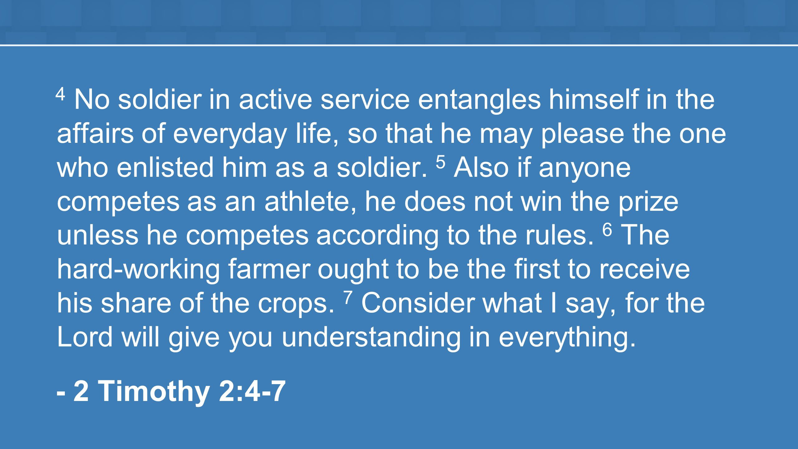 4 No soldier in active service entangles himself in the affairs of everyday life, so that he may please the one who enlisted him as a soldier.