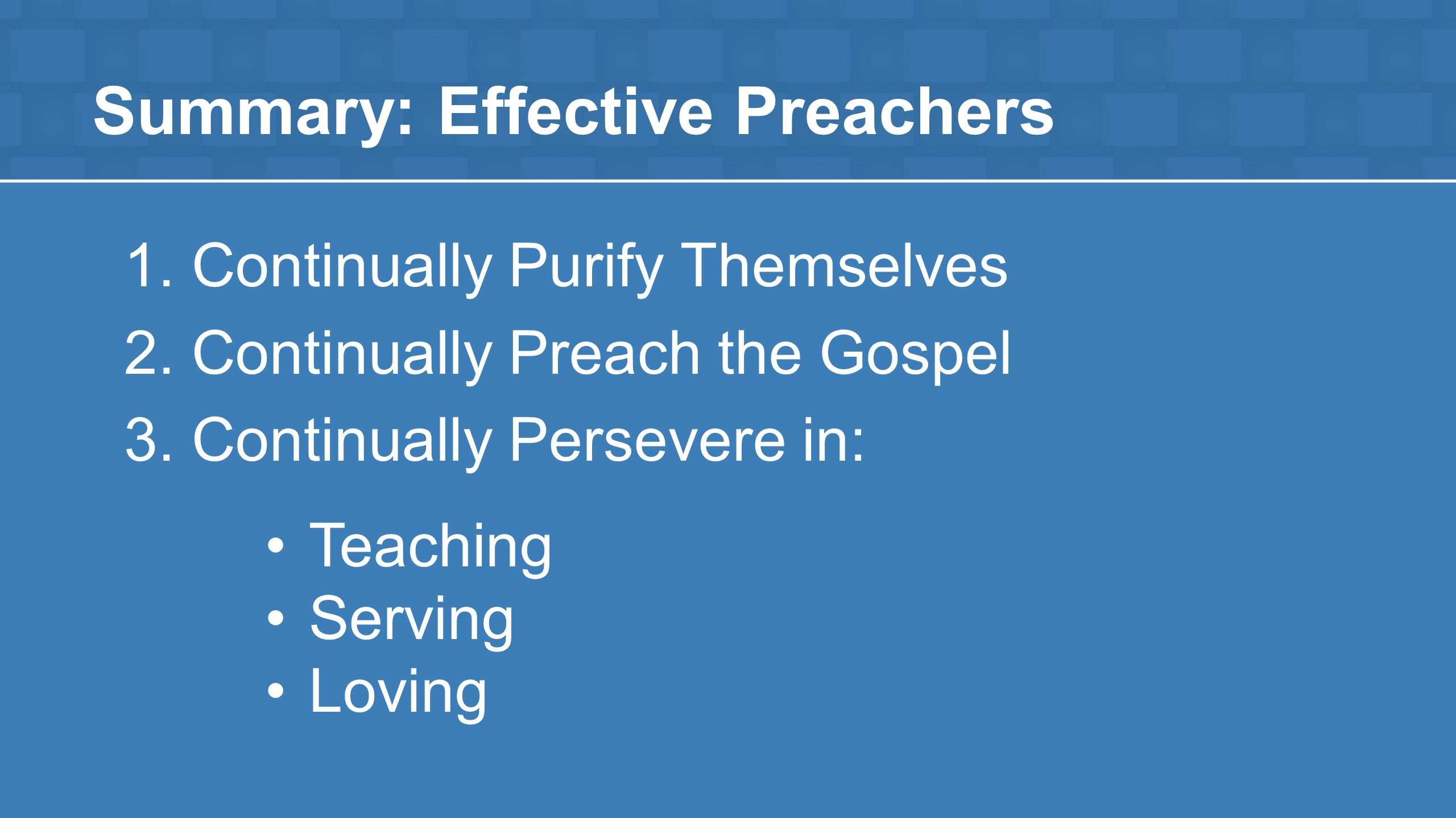 Summary: Effective Preachers 1. Continually Purify Themselves 2.