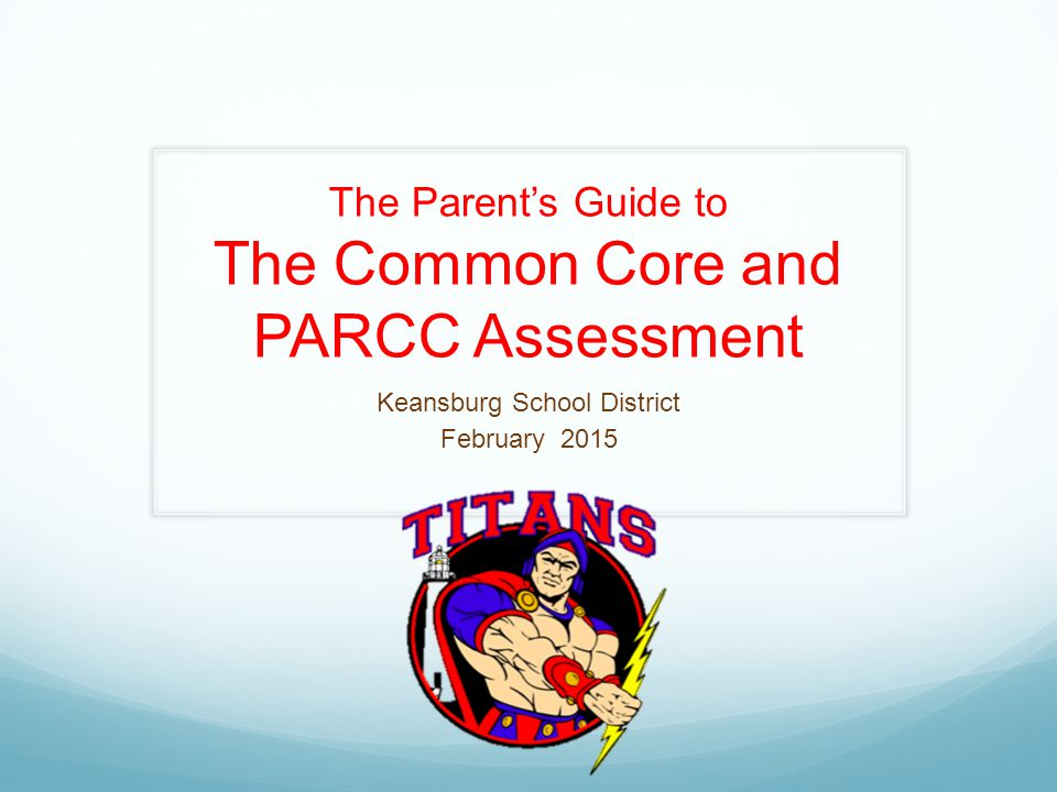 The Parent's Guide to The Common Core and PARCC Assessment Keansburg School District February 2015