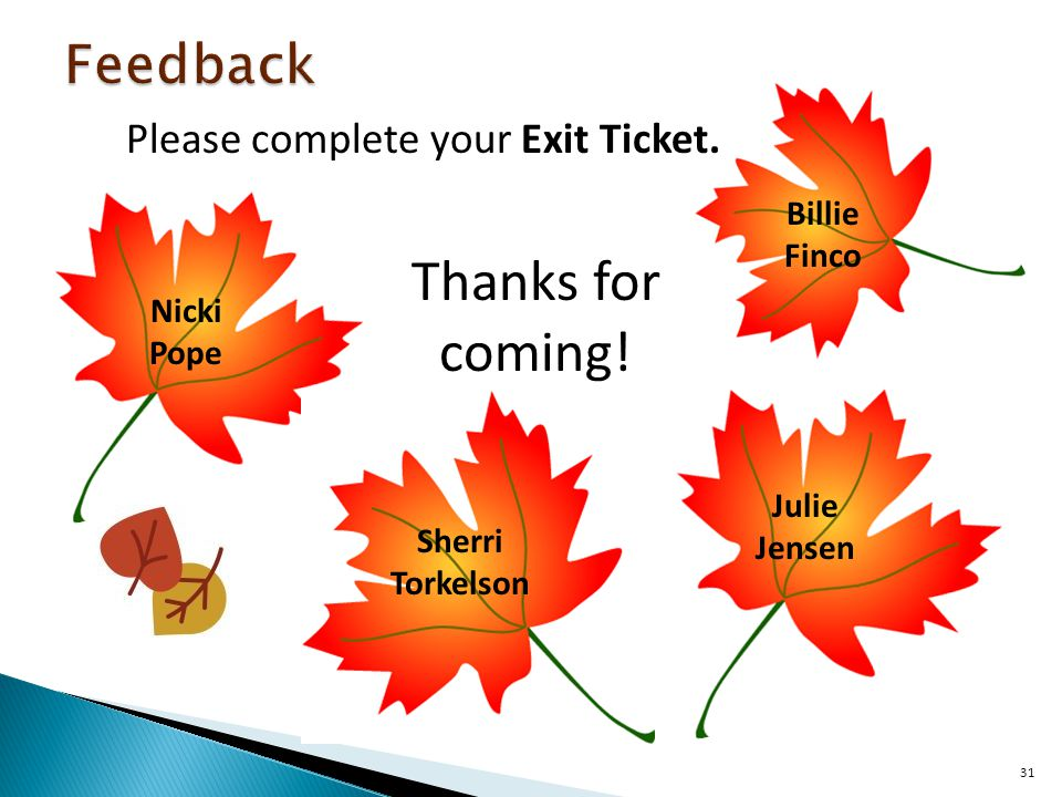 31 Billie Finco Julie Jensen Sherri Torkelson Nicki Pope Please complete your Exit Ticket.