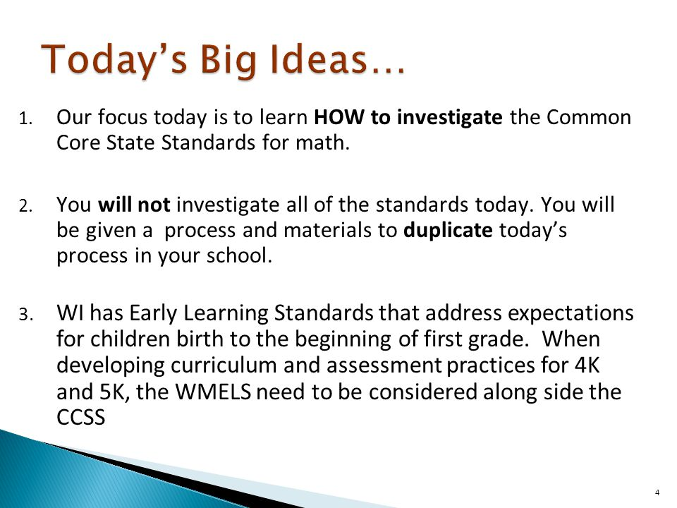 4 1. Our focus today is to learn HOW to investigate the Common Core State Standards for math.