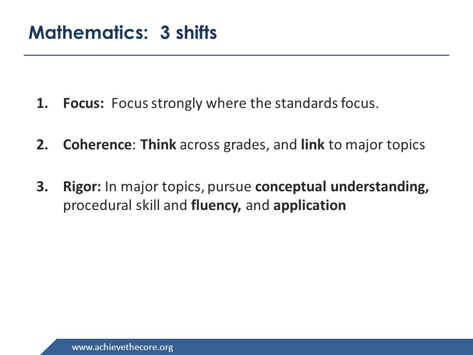 Mathematics: 3 shifts 1.Focus: Focus strongly where the standards focus.