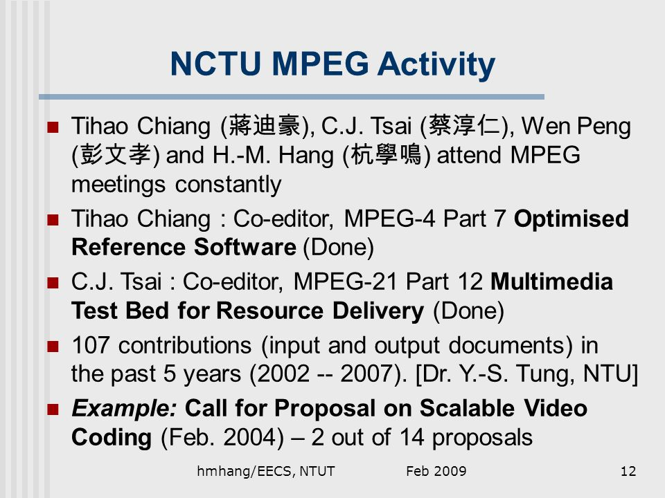 NCTU MPEG Activity Tihao Chiang ( 蔣迪豪 ), C.J. Tsai ( 蔡淳仁 ), Wen Peng ( 彭文孝 ) and H.-M.