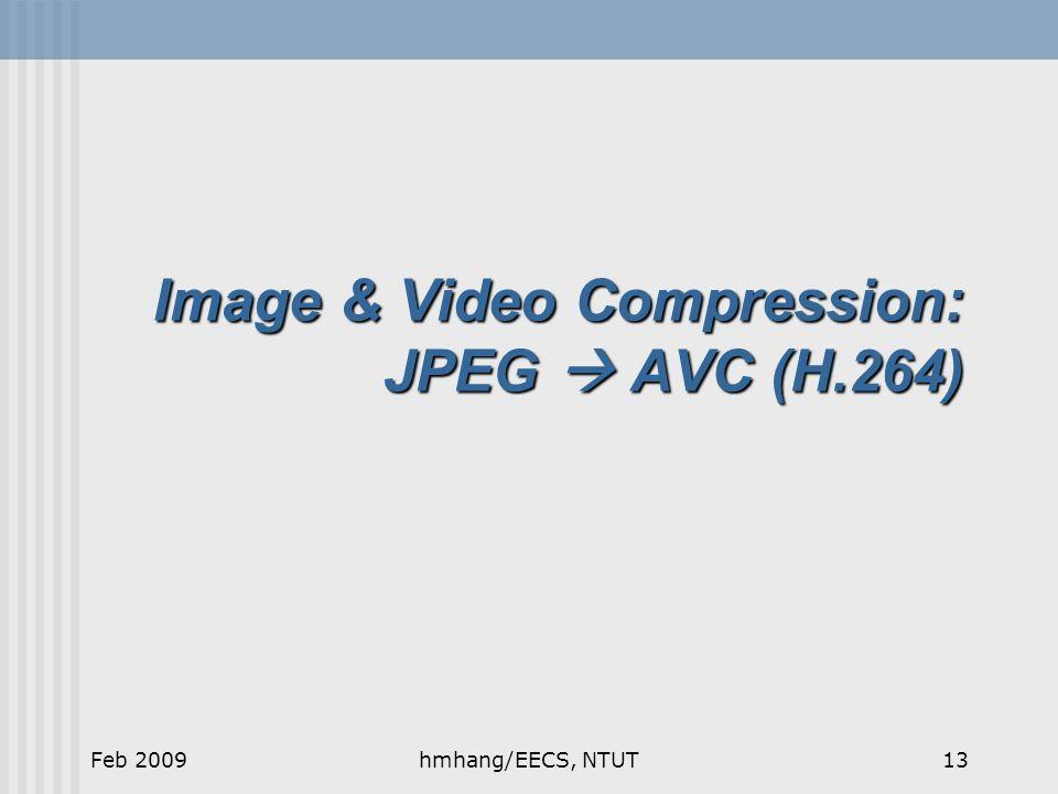 Image & Video Compression: JPEG  AVC (H.264) Feb 200913hmhang/EECS, NTUT