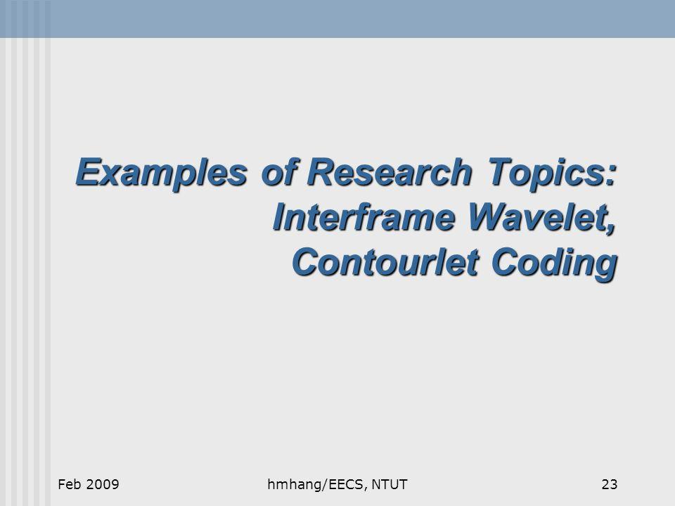 Examples of Research Topics: Interframe Wavelet, Contourlet Coding Feb 200923hmhang/EECS, NTUT