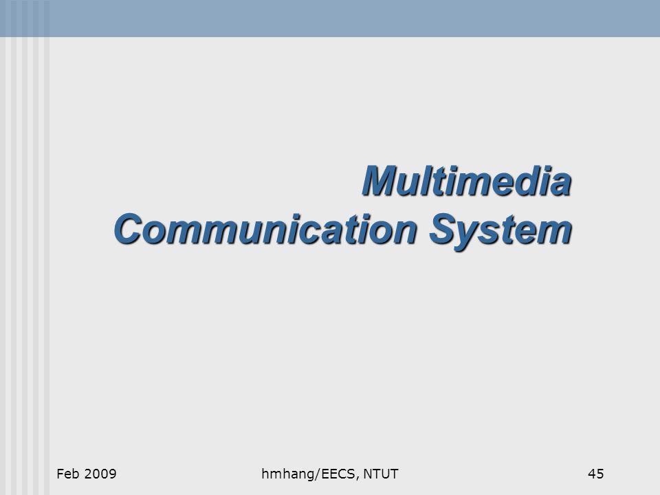 Multimedia Communication System Feb 200945hmhang/EECS, NTUT