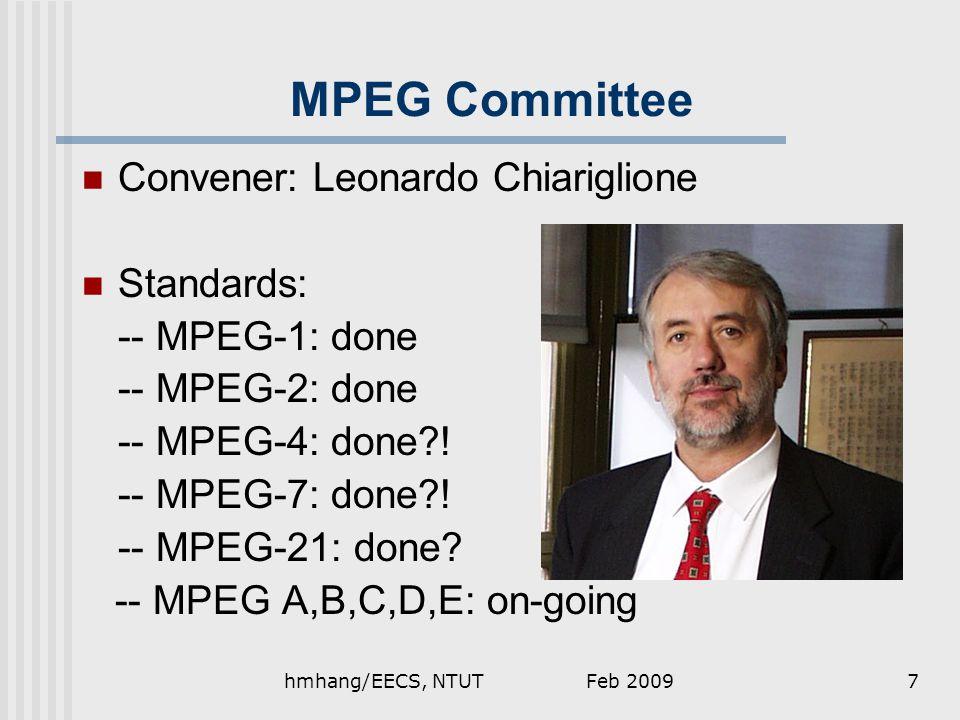 MPEG Committee Convener: Leonardo Chiariglione Standards: -- MPEG-1: done -- MPEG-2: done -- MPEG-4: done .