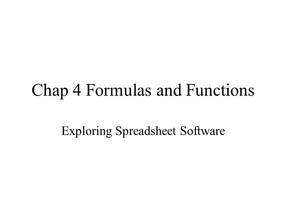 Chap 4 Formulas and Functions Exploring Spreadsheet Software