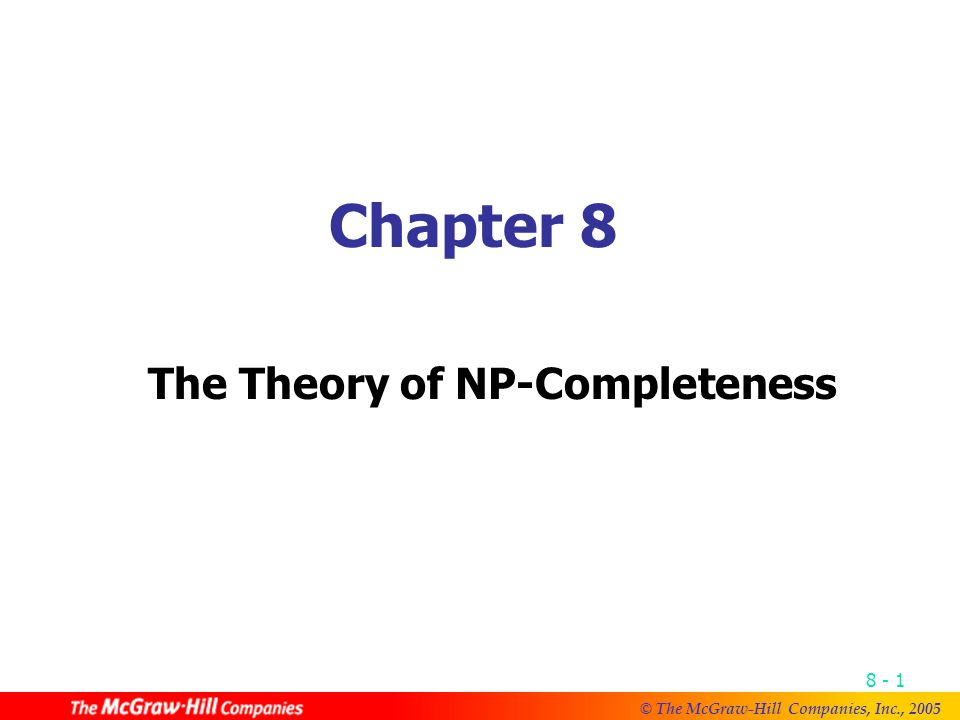 © The McGraw-Hill Companies, Inc., Chapter 8 The Theory of NP-Completeness