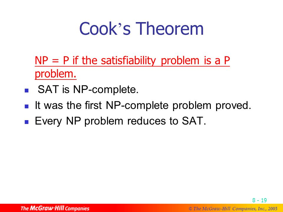 © The McGraw-Hill Companies, Inc., Cook ' s Theorem NP = P if the satisfiability problem is a P problem.