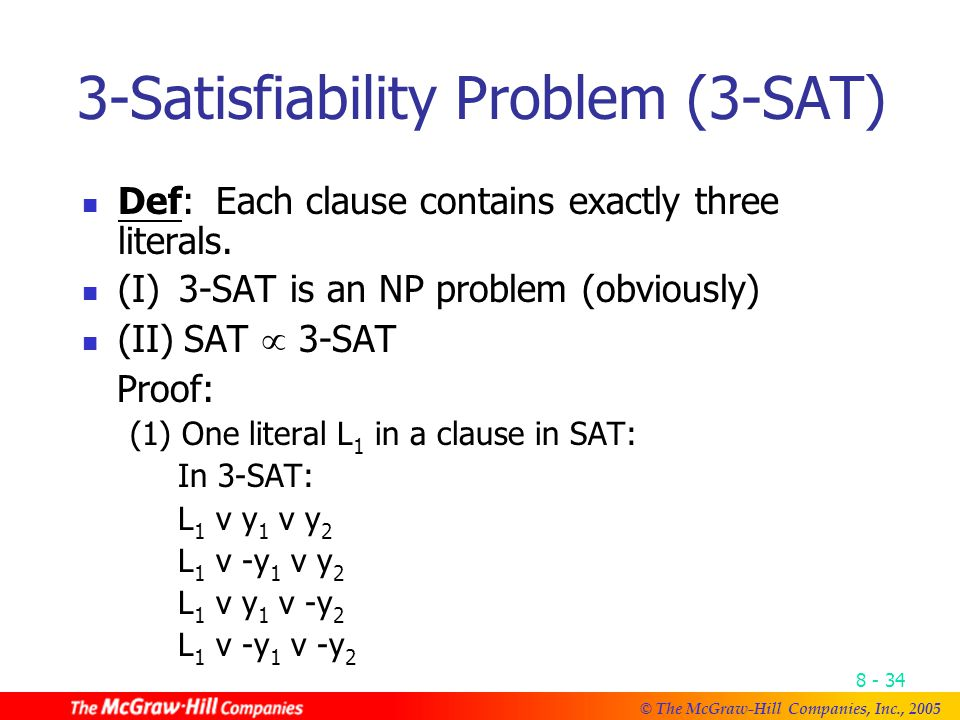 © The McGraw-Hill Companies, Inc., Satisfiability Problem (3-SAT) Def: Each clause contains exactly three literals.