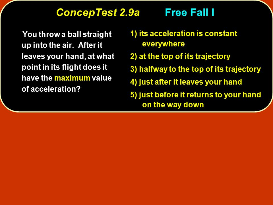 ConcepTest 2.9aFree Fall I You throw a ball straight up into the air.