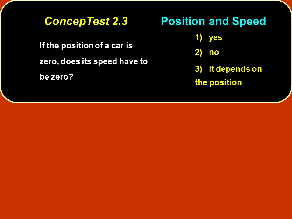 If the position of a car is zero, does its speed have to be zero.