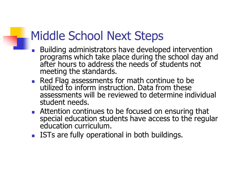 Middle School Next Steps Building administrators have developed intervention programs which take place during the school day and after hours to address the needs of students not meeting the standards.