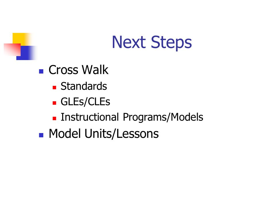 Next Steps Cross Walk Standards GLEs/CLEs Instructional Programs/Models Model Units/Lessons