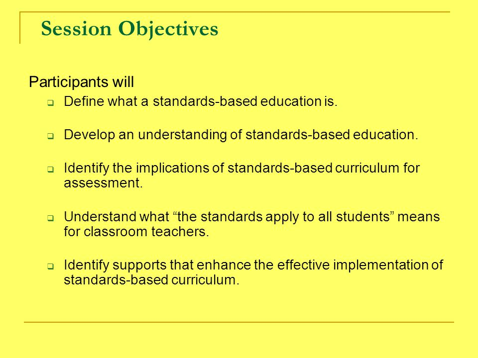 Session Objectives Participants will  Define what a standards-based education is.
