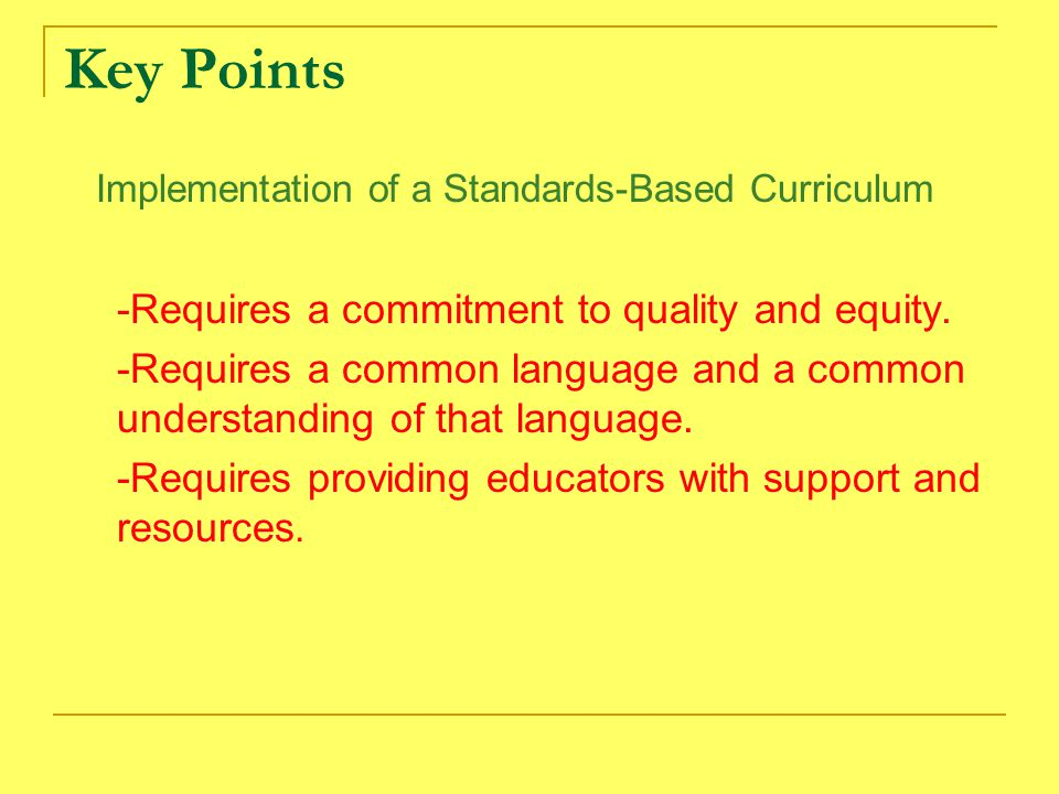 Key Points Implementation of a Standards-Based Curriculum -Requires a commitment to quality and equity.