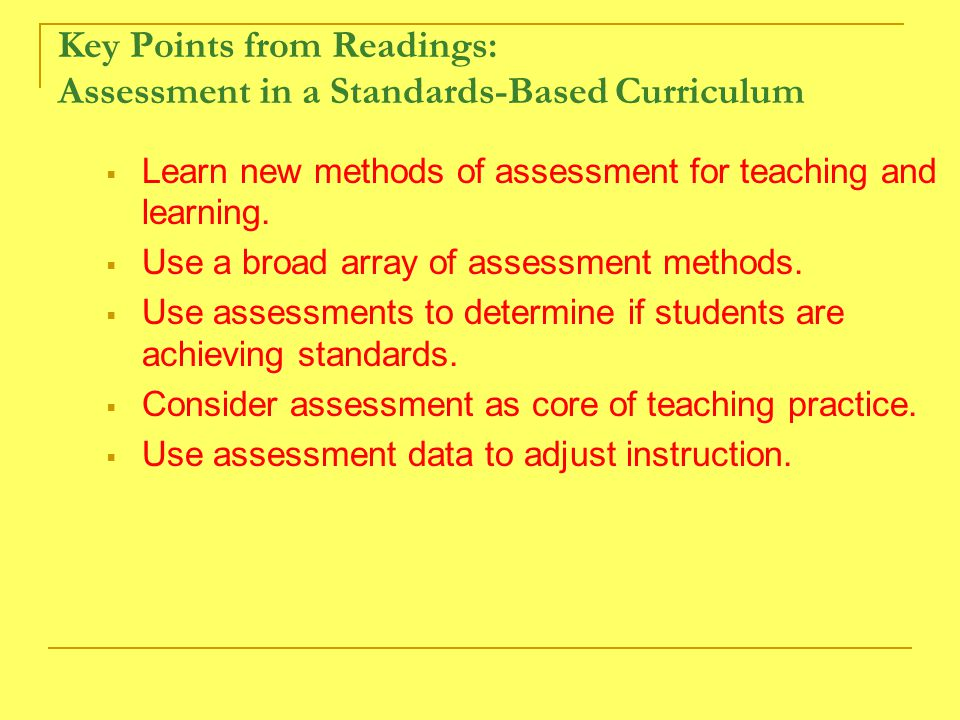 Key Points from Readings: Assessment in a Standards-Based Curriculum  Learn new methods of assessment for teaching and learning.