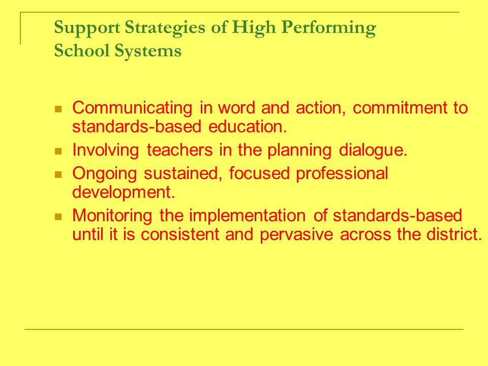 Support Strategies of High Performing School Systems Communicating in word and action, commitment to standards-based education.