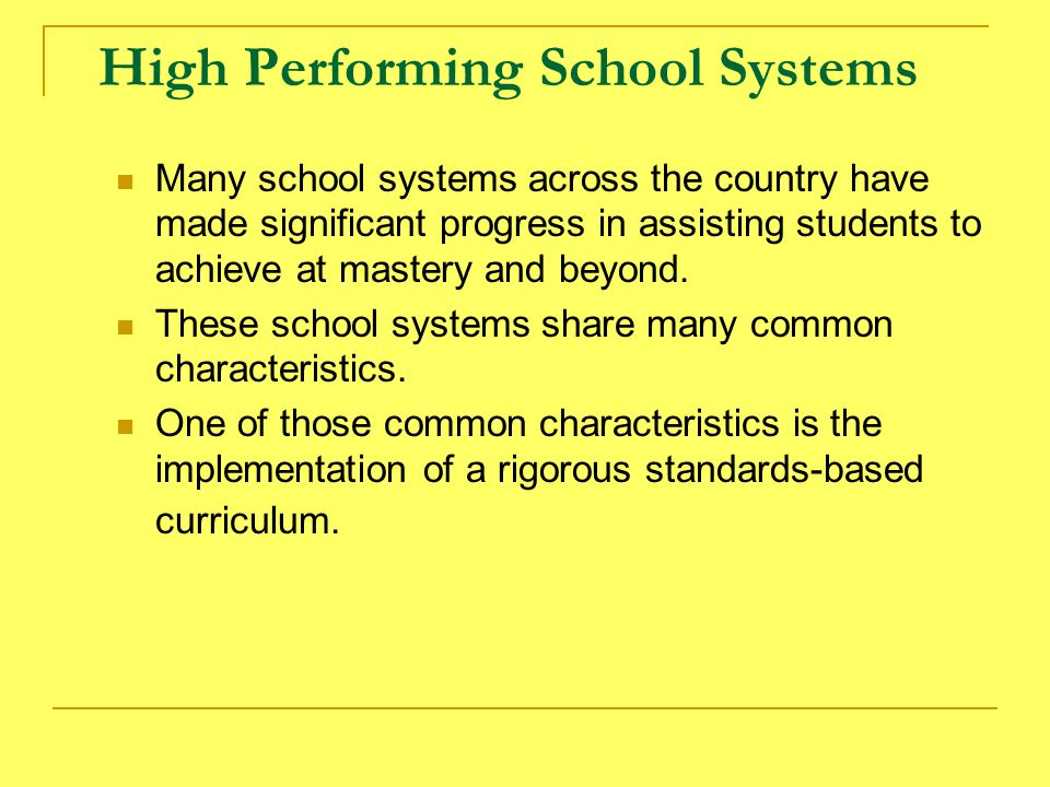 High Performing School Systems Many school systems across the country have made significant progress in assisting students to achieve at mastery and beyond.