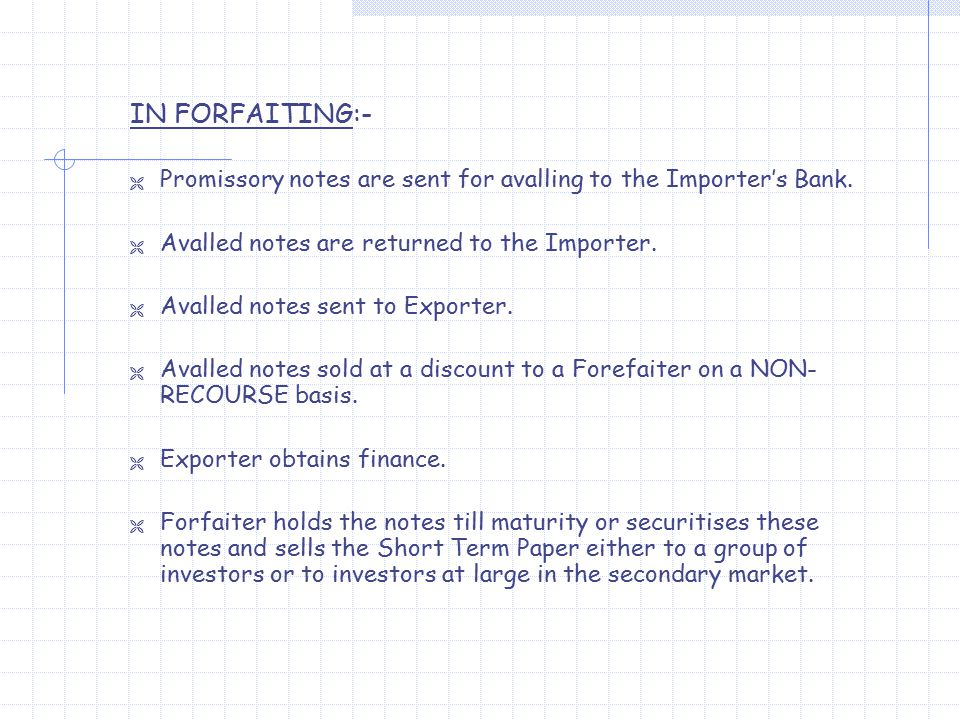 IN FORFAITING:-  Promissory notes are sent for avalling to the Importer's Bank.