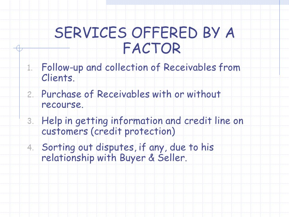 SERVICES OFFERED BY A FACTOR 1. Follow-up and collection of Receivables from Clients.