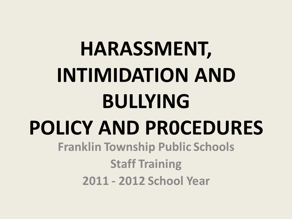 HARASSMENT, INTIMIDATION AND BULLYING POLICY AND PR0CEDURES Franklin Township Public Schools Staff Training School Year