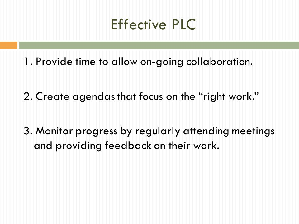 Effective PLC 1. Provide time to allow on-going collaboration.