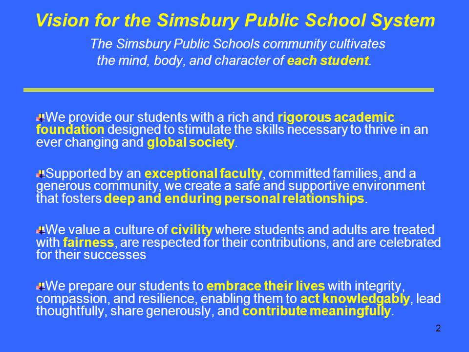 2 Vision for the Simsbury Public School System The Simsbury Public Schools community cultivates the mind, body, and character of each student.
