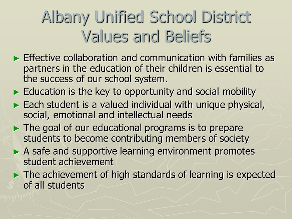 Albany Unified School District Values and Beliefs ► Effective collaboration and communication with families as partners in the education of their children is essential to the success of our school system.
