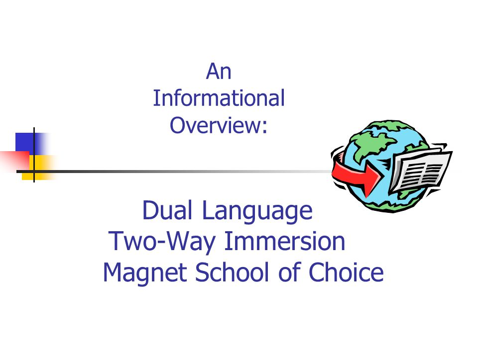 An Informational Overview: Dual Language Two-Way Immersion Magnet School of Choice