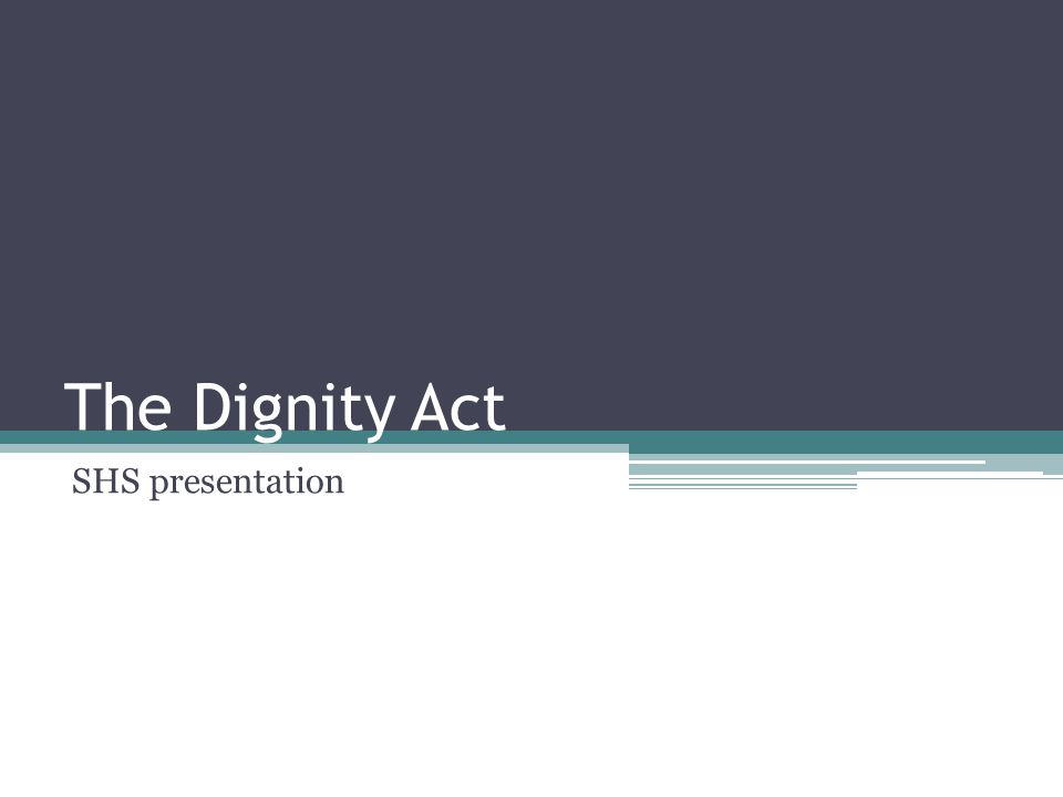 The Dignity Act SHS presentation