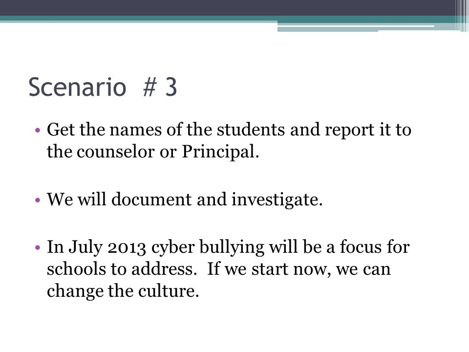 Scenario # 3 Get the names of the students and report it to the counselor or Principal.