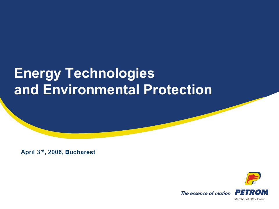 Energy Technologies and Environmental Protection April 3 rd, 2006, Bucharest