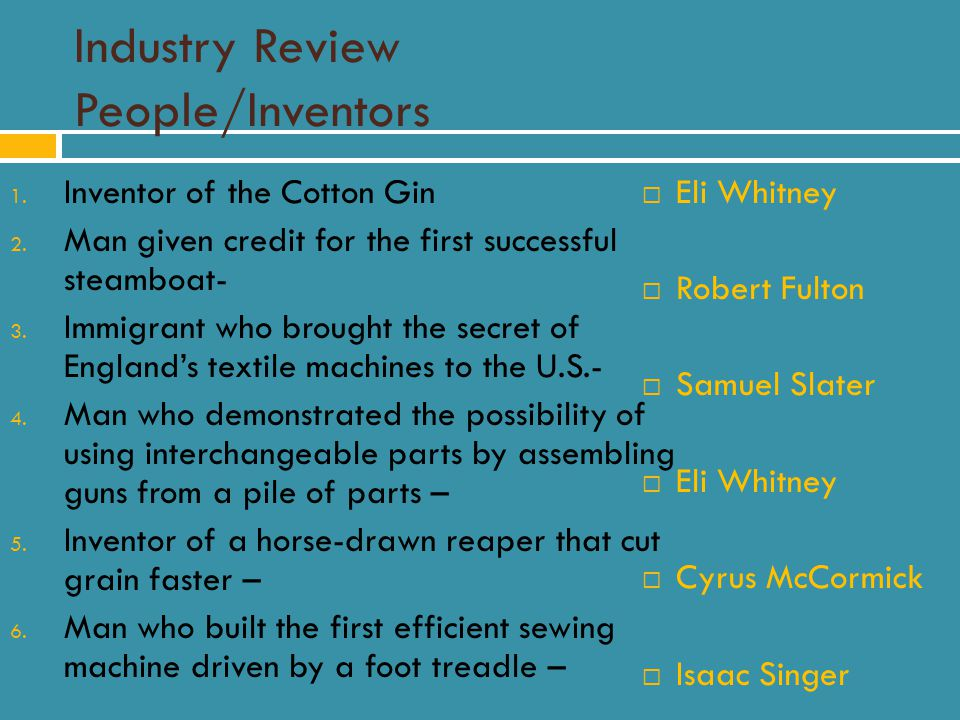 Industry Review People/Inventors 1. Inventor of the Cotton Gin 2.