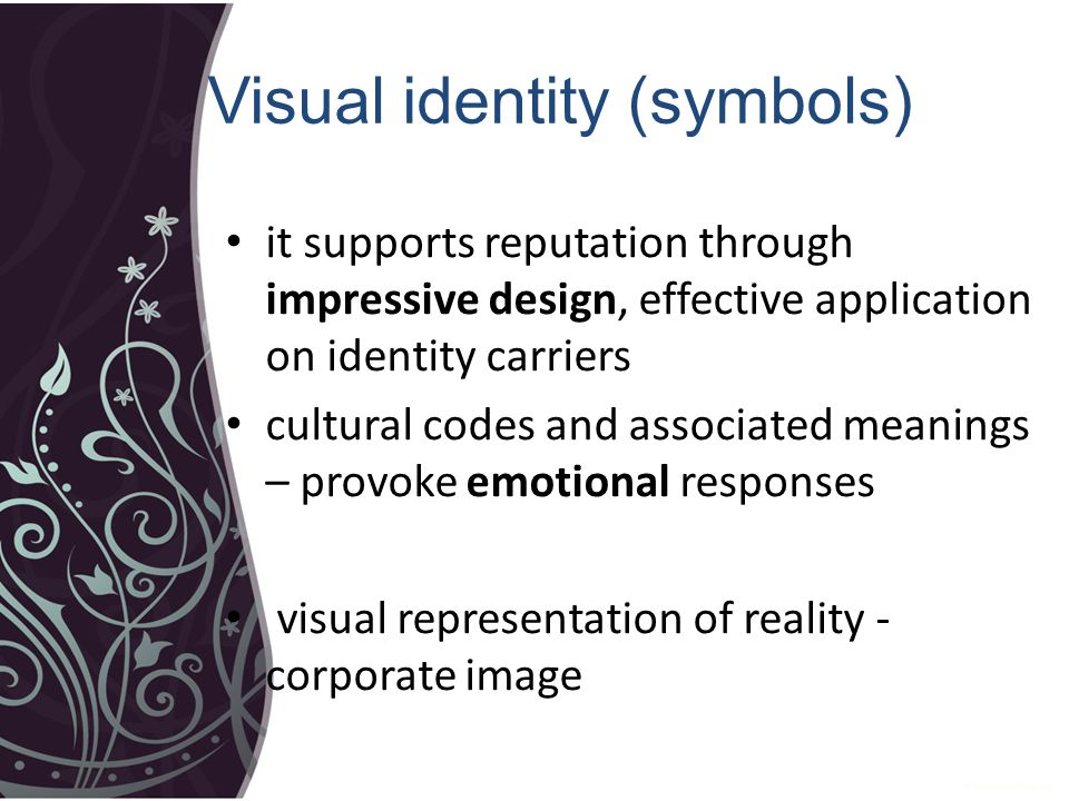 Visual identity (symbols) it supports reputation through impressive design, effective application on identity carriers cultural codes and associated meanings – provoke emotional responses visual representation of reality - corporate image