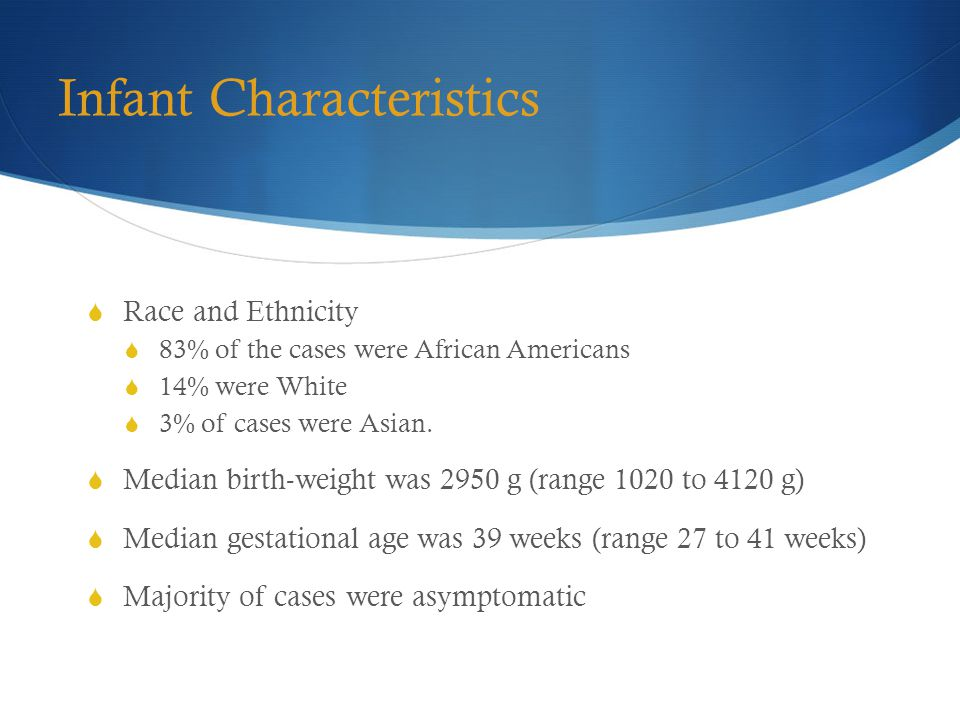 Infant Characteristics  Race and Ethnicity  83% of the cases were African Americans  14% were White  3% of cases were Asian.