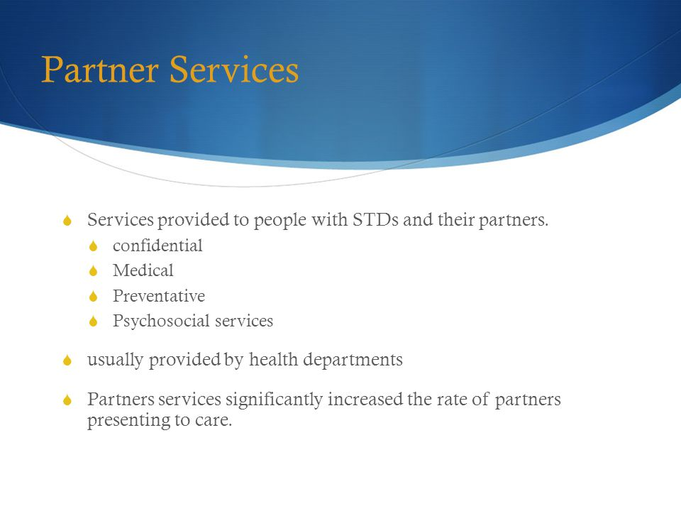 Partner Services  Services provided to people with STDs and their partners.