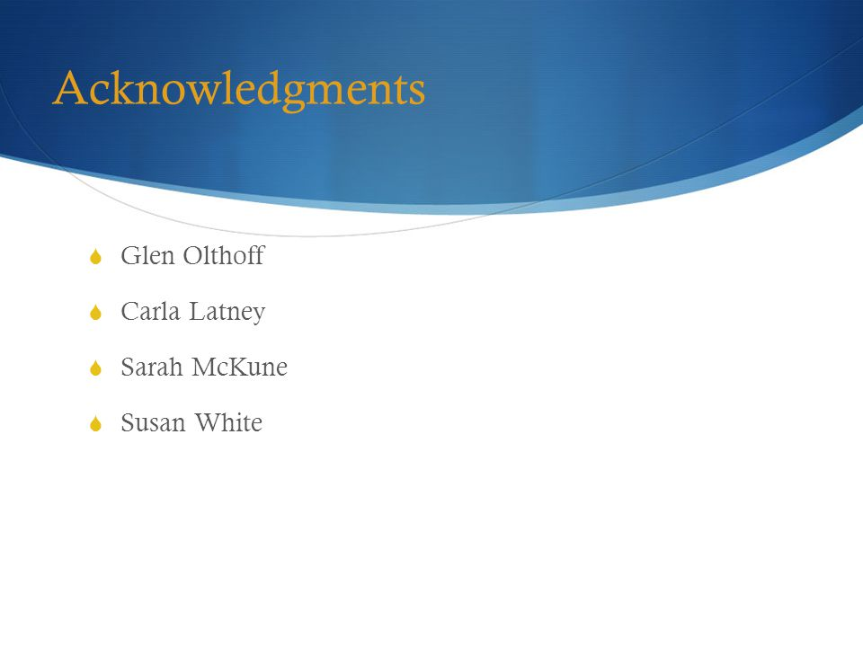Acknowledgments  Glen Olthoff  Carla Latney  Sarah McKune  Susan White