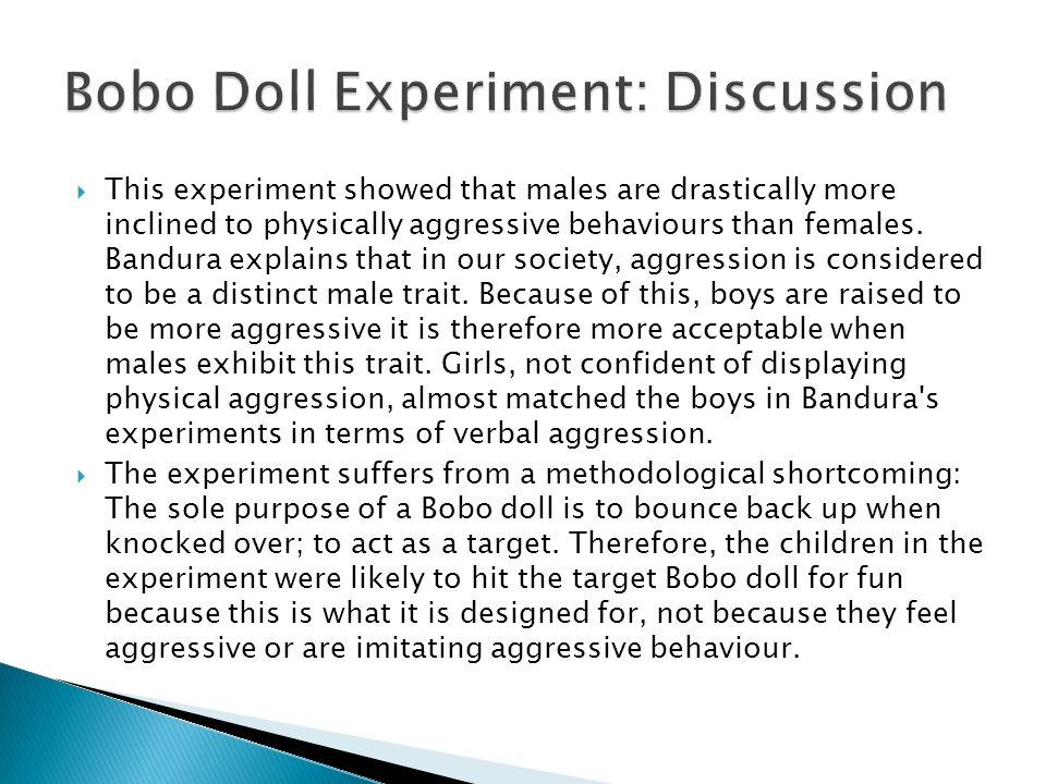  This experiment showed that males are drastically more inclined to physically aggressive behaviours than females.