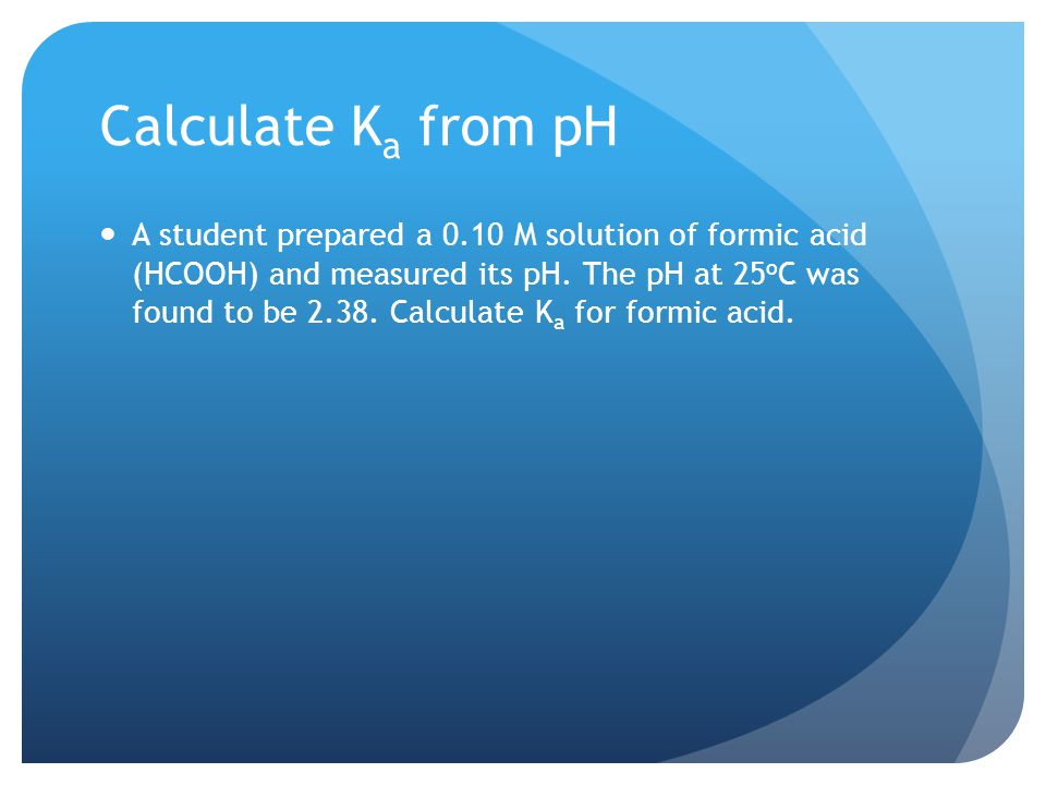 Calculate K a from pH A student prepared a 0.10 M solution of formic acid (HCOOH) and measured its pH.