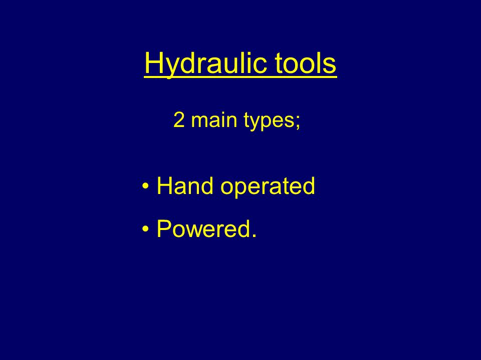Hydraulic tools Hand operated Powered. 2 main types;