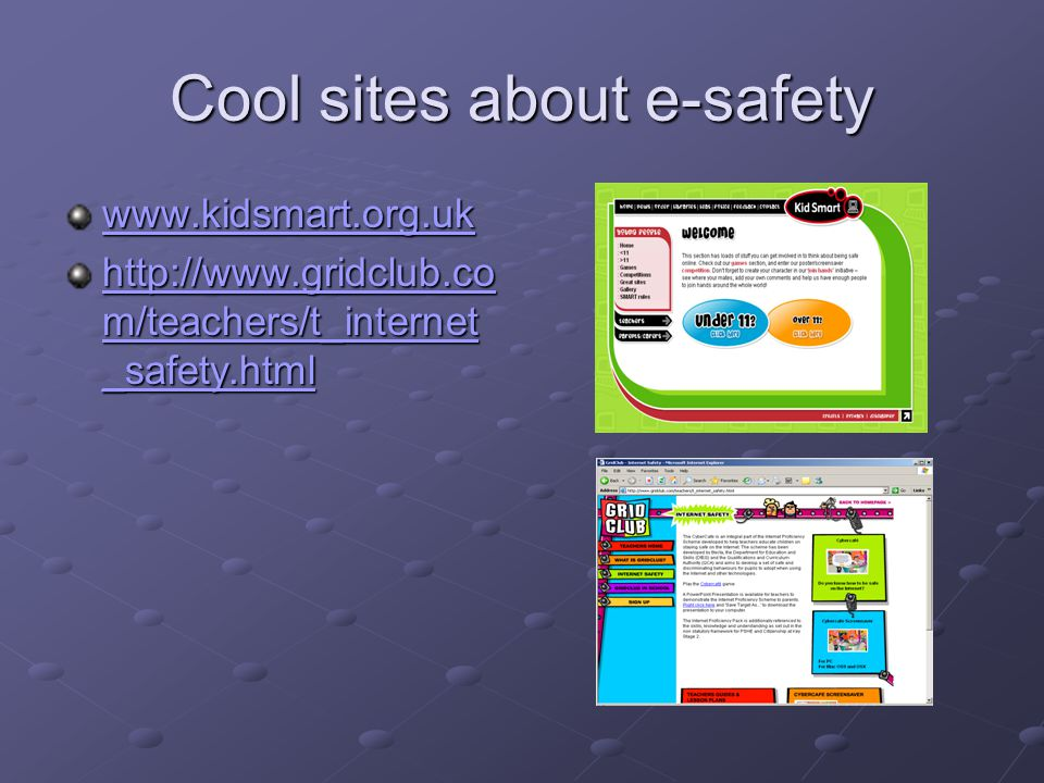 Cool sites about e-safety     m/teachers/t_internet _safety.html   m/teachers/t_internet _safety.html