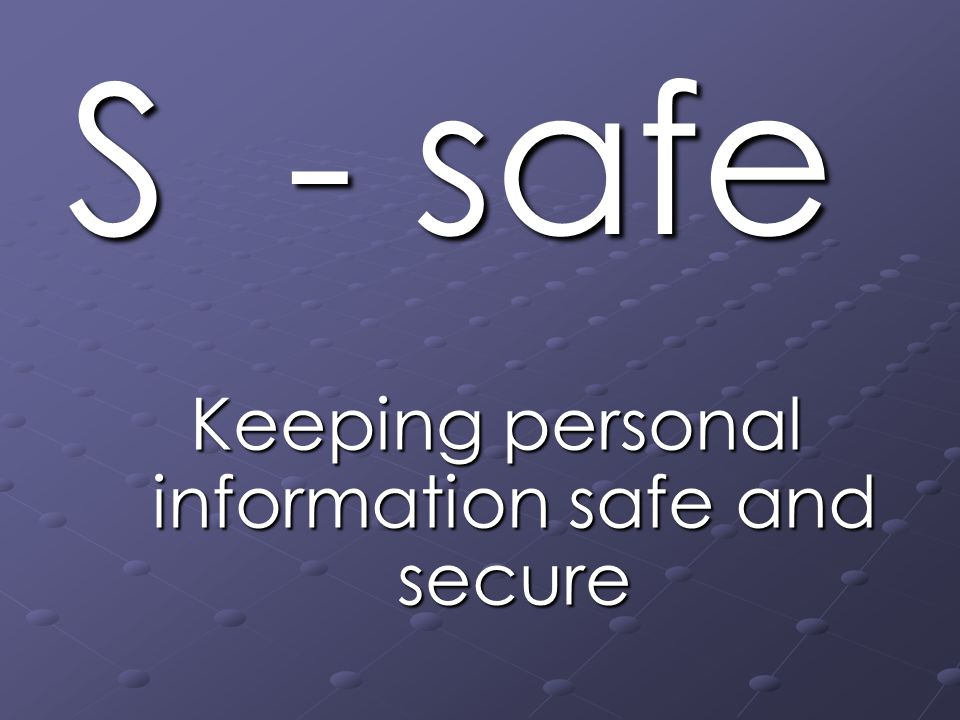 S - safe Keeping personal information safe and secure